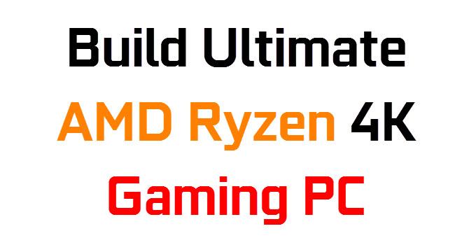 Build Ultimate AMD Ryzen Gaming PC for 4K Gaming