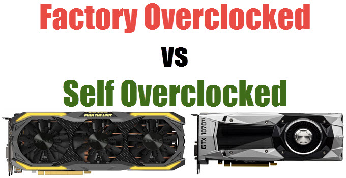 Factory Overclocked vs Self Overclocked Graphics Cards Comparison