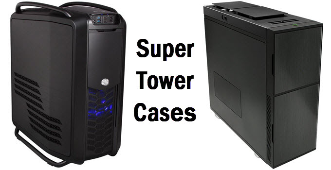 Best Super Tower Case for Workstation, Server & Enthusiasts in 2021