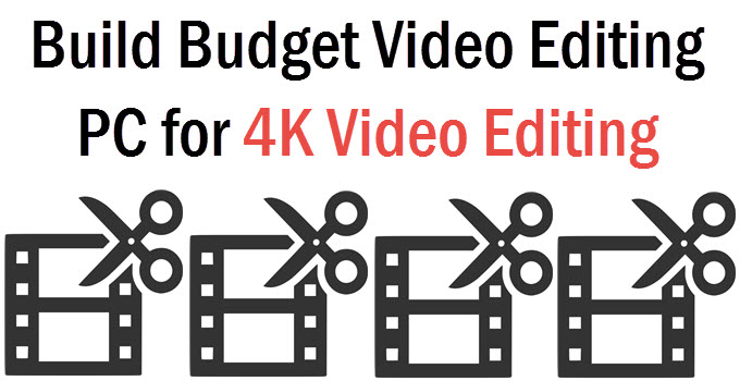 Build Budget Video Editing PC for 4K Video Editing in 2021