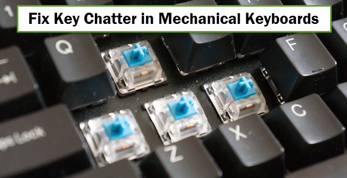 Fix Key Chatter in Mechanical Keyboards [Working Best Solution]