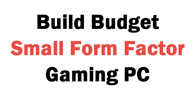 Build Budget Small Form Factor Gaming PC [SFF Gaming PC]