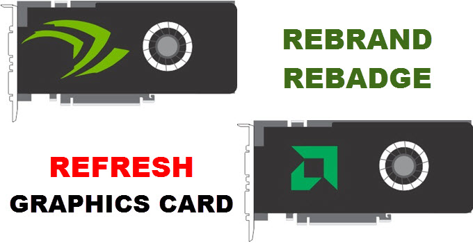 rebrand-rebadge-vs-refresh-graphics-card-gpu