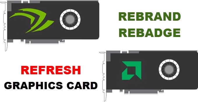 Rebrand, Rebadge vs Refresh of Graphics Cards Explained