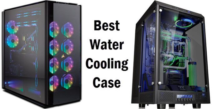 Liquid Cooled Pc >> Best Water Cooling Case For Enthusiast Gaming Pc In 2019
