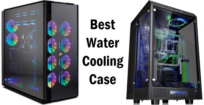 Best Water Cooling Case for Enthusiast Gaming PC in 2019