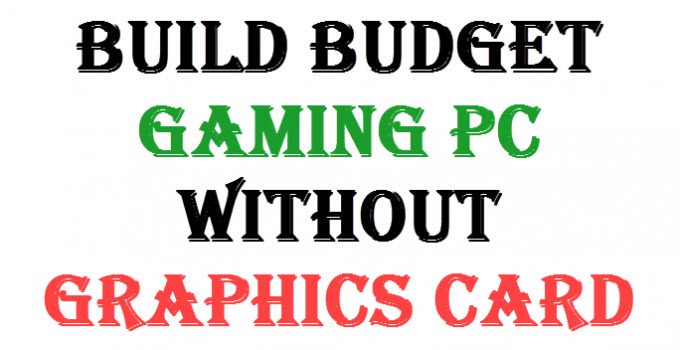Build Budget Gaming PC without Graphics Card [Cheap Gaming PC]