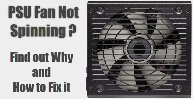 Psu Fan Not Spinning Find Out Why How To Fix It Solved