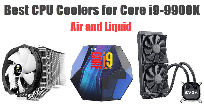 Best CPU Cooler for Core i9 9900K [Air and AIO Liquid Coolers]