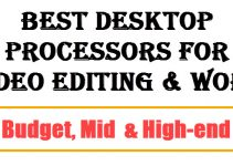 Best Processors for Video Editing & Work in 2021 [Budget to High-end]