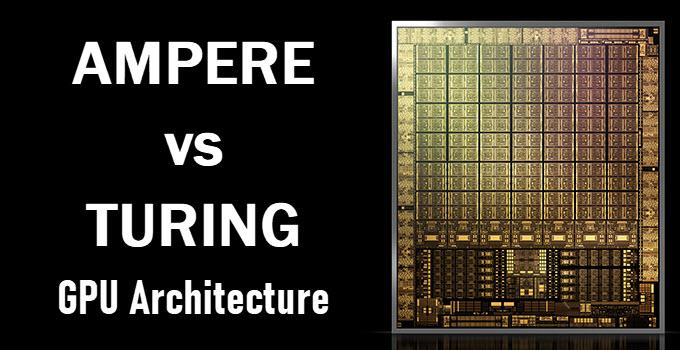 Nvidia Ampere vs Turing GPU Architecture Comparison