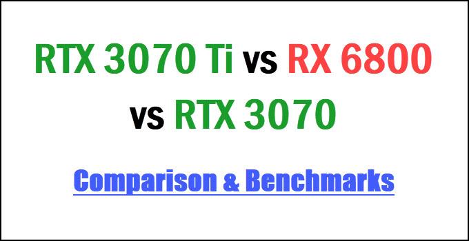 RTX 3070 Ti vs RX 6800 vs RTX 3070 Comparison & Benchmarks