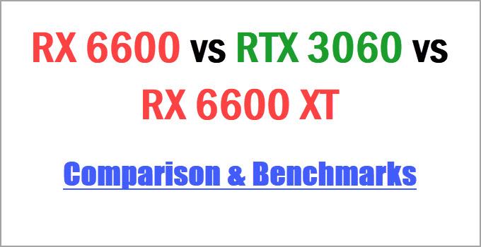 RX 6600 vs RTX 3060 vs RX 6600 XT Comparison & Benchmarks